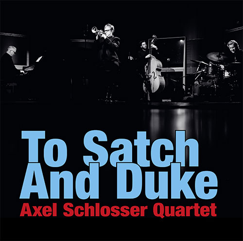 Axel Schlosser Quartet - To Satch And Duke