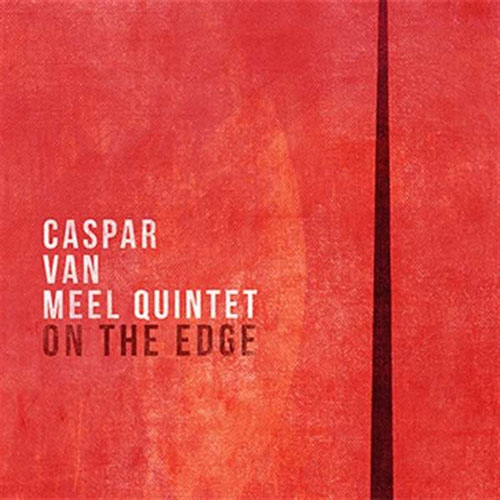 Caspar van Meel Quintet - On The Edge