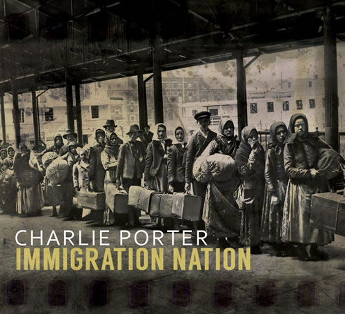 Charlie Porter - Immigration Nation