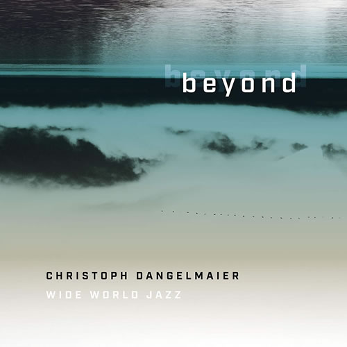Christoph Dangelmaier - Beyond - wide world jazz