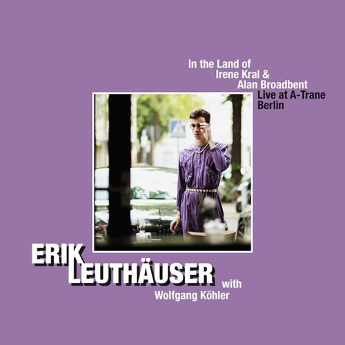 Erik Leuthäuser - In The Land Of Irene Kral & Alan Broadbent: Live At A-Trane Berlin 2019