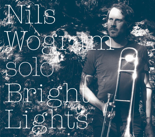 Nils Wogram solo - Bright Lights