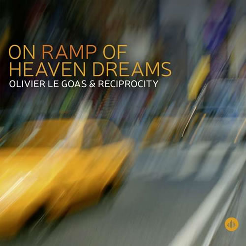Olivier Le Goas & Reciprocity - On Ramp Of Heaven Dreams