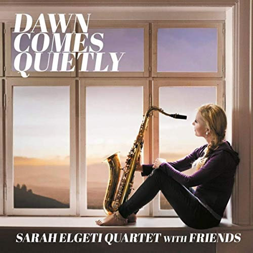Sarah Elgeti Quartet with Friends - Dawn Comes Quietly
