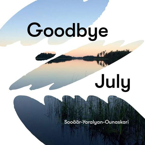 Sooäär-Yaralyan-Ounaskari - Goodbye July