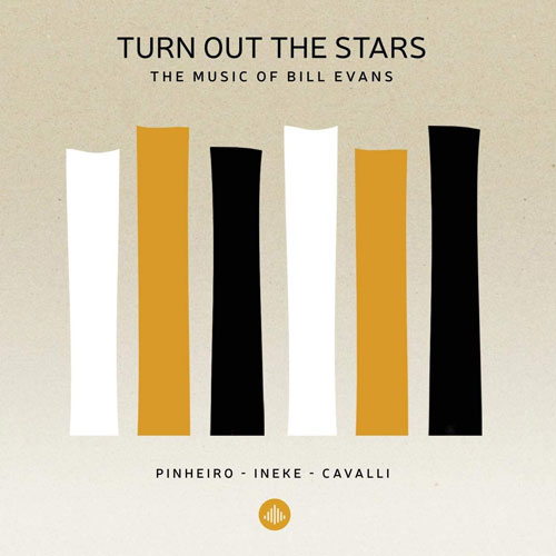 Pinheiro/Cavalli/Ineke - Turn Out The Stars - The Music Of Bill Evans