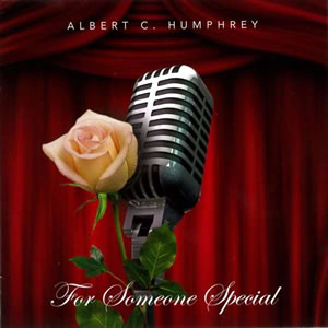 Albert C. Humphrey - For Someone Special