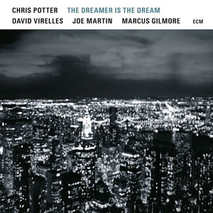 Chris Potter - The Dreamer Is The Dream