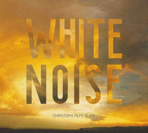 Christoph Pepe Auer - White Noise