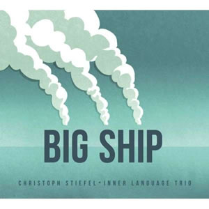 Christoph Stiefel - Big Ship