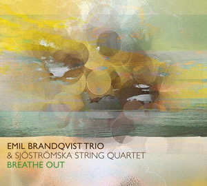 Emil Brandqvist Trio & Sjöströmska String Quartet - Breathe Out