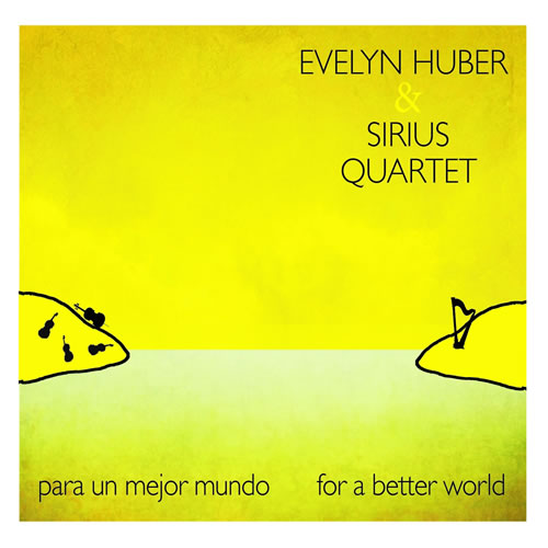 Evelyn Huber & Sirius Quartet - Para Un Mejor Mundo / For A Better World