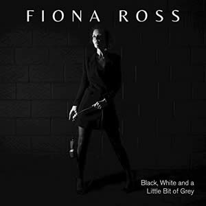 Fiona Ross - Black, White and a Little Bit of Grey