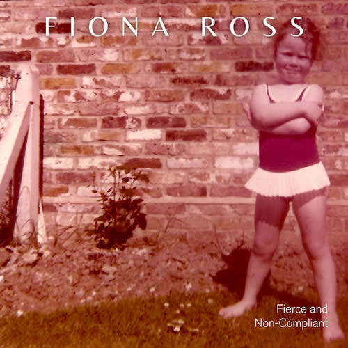 Fiona Ross - Fierce and Non Compliant