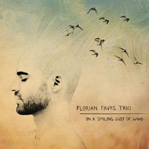 Florian Favre Trio - On A Smiling Gust Of Wind