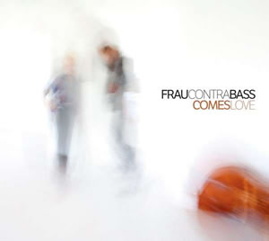 Fraucontrabass - Comes Love