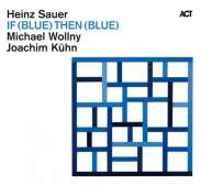 Heinz Sauer with Michael Wollny & Joachim Kühn - IF (BLUE) THEN (BLUE)