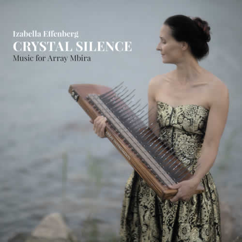 Izabella Effenberg - Crystal Silence - Musik for Array Mbira