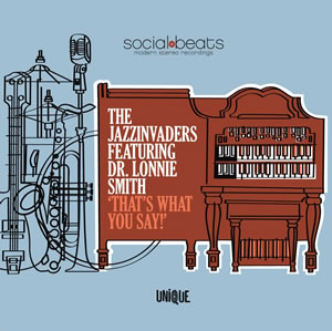 Jazz Invaders - That's What You Say! (featuring Dr. Lonnie Smith)
