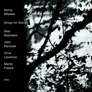 Kenny Wheeler - Songs For Quintet