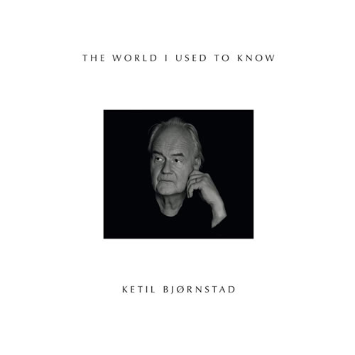 Ketil Björnstad - The World I Used To Know