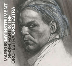 Markus Geiselhart Orchestra - My Instrument Is The Orchestra