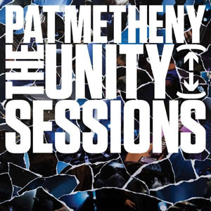 Pat Metheny - The Unity Sessions: Live 2015