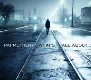 Pat Metheny - What's It All About