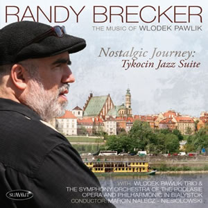Randy Brecker - Nostalgic Journey: Tykocin Jazz Suite
