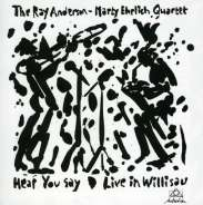 Ray Anderson & Marty Ehrlich - Hear You Say (Live In Willisau)