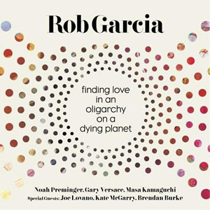 Rob Garcia - Finding Love In An Oligarchy On A Dying Planet