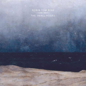 Robin Tom Rink - The Small Hours