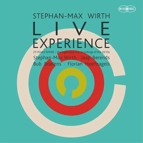 Stephan-Max Wirth Experience - LIVE - 25 YEARS SMWE - the legendary recordings of the 2010s