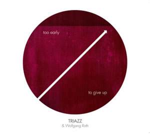 TRIAZZ & Roth - Too Early to Give Up