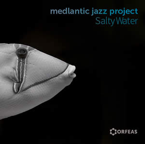 Vassilis Papadopoulos – Medlantic Jazz Project - Salty Water