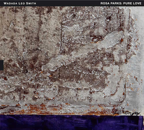Wadada Leo Smith - Rosa Parks: Pure Love. An Oratorio Of Seven Songs