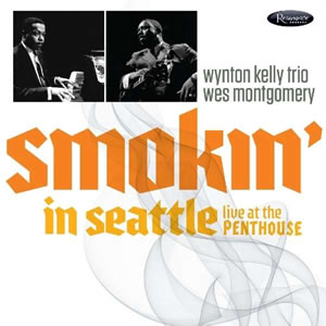 Wes Montgomery & The Wynton Kelly Trio - Smokin' In Seattle: Live At The Penthouse